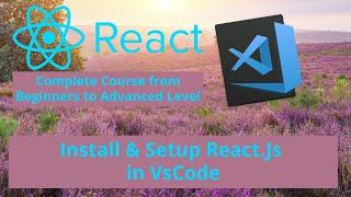 ReactJs Installation Tutorial on Windows 10 - React.js Setup in Visual Studio Code Tutorial 2020