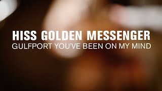 Hiss Golden Messenger   Gulfport You've Been On My Mind (Live On The Current)