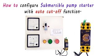 How to configure submersible pump starter with Auto Cut-off function.