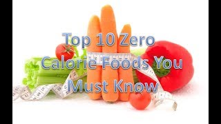 Top 10 Zero Calorie Foods You Must Know