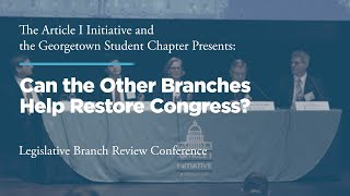 Click to play: Panel I: Can the Other Branches Help Restore Congress?