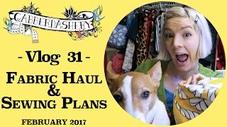 Fabric Haul & Sewing Plans February 2017   Vlog 31