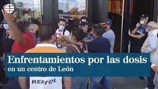 Enfrentamientos por recibir la segunda dosis de la vacuna en un centro de León