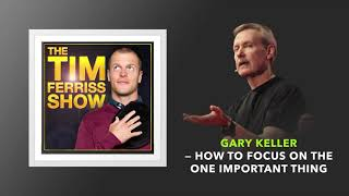 Gary Keller — How to Focus on the One Important Thing   The Tim Ferriss Show
