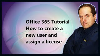 Office 365 Tutorial  How to create a new user and assign a license