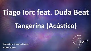 Tiago Iorc Feat. Duda Beat   Tangerina (Karaoke)