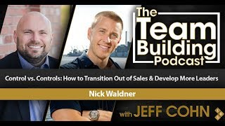 Control vs. Controls: How to Transition Out of Sales & Develop More Leaders w/ Nick Waldner