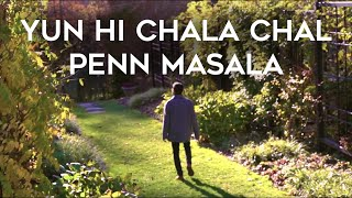 Yun Hi Chala Chal - Penn Masala