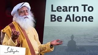 Learn to be Alone - Sadhguru