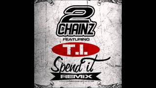 2 Chainz - Spend It Feat. T.I (Remix)
