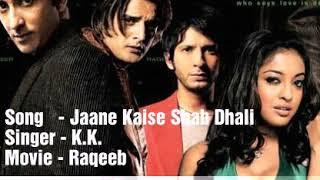 Jaane Kaise Shab Dhali   KK   Raqeeb   Full Audio   - YouTube