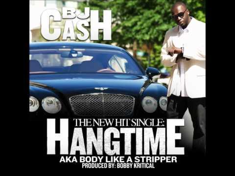 Hangtime (aka body like a stripper) by BJ CASH prod by. Bobby Kritical