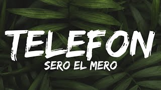 SERO EL MERO   TELEFON LYRICS (TEXT)