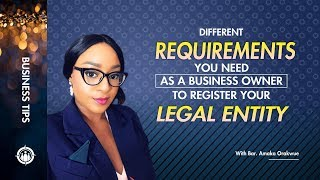THE DIFFERENT REQUIREMENTS YOU NEED AS A BUSINESS OWNER TO REGISTER YOUR LEGAL ENTITY