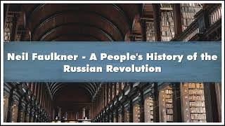 Neil Faulkner - A People's History of the Russian Revolution Audiobook