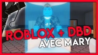 DEAD BY DAYLIGHT SUR ROBLOX AVEC MARY !