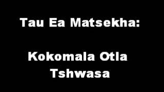 Tau Ea Matsekha - Kokomala Otla Tshwasa