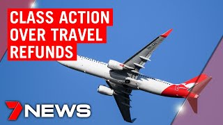 Coronavirus: Class action considered over travel refunds | 7NEWS