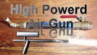 How to Make a High Powered Air Gun