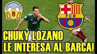 INCREIBLE! CHUKY LOZANO LE INTERESA AL BARCELONA POR SUS ACTUACIONES CON MEXICO!