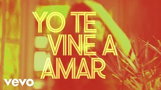 Yo Te Vine A Amar (Lyric Video) - Sebastián Yatra (Video)