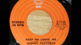 Johnny Paycheck ~ Keep On Lovin' Me