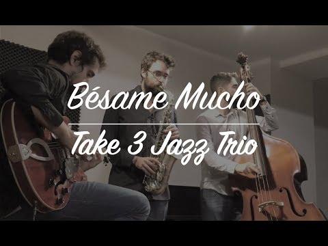 """""""Bésame Mucho"""" - Take 3 Jazz Trio"""
