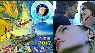 "HAVANA -  MON AMOUR ""2017"" OFFICIAL VIDEO ( radio - edit Mix pop 75)"