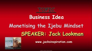 Monetizing the Ijebu Mindset- Business Idea by Jack Lookman