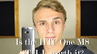 Is the HTC One M8 still worth it late 2016? HTC One M8 Review