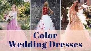 Color Wedding Dresses Ideas - 100+ Color Wedding Gowns Ideas