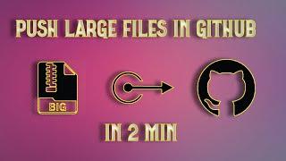 Upload Large Files in GitHub | Easy Method