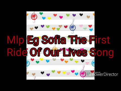 Mlp Eg Sofia The First Ride Of Our Lives Song