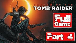 Shadow of the Tomb Raider Gameplay Walkthrough Part 4 [1080p HD]