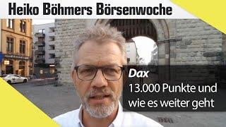 Böhmers Börsenwoche: DAX 13.000 - so geht`s jetzt weiter