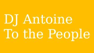 DJ Antoine - To the People (2013)