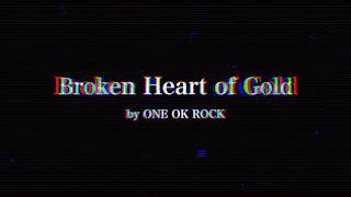 Broken Heart of Gold - ONE OK ROCK (日本語訳・和訳)