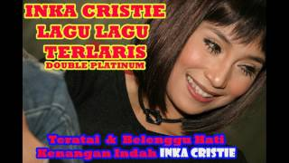 INKA CRISTIE LAGU FULL ALBUM | LAGU LAWAS - LAGU KENANGAN |