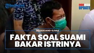 Fakta Suami Bakar Istri Hidup-hidup di Sumatera di Depan Orangtua, Terungkap Motifnya