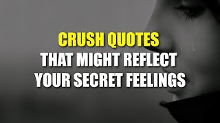Crush Quotes That Might Reflect Your Secret Feelings