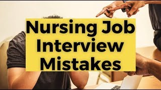View the video Nursing Job Interview Mistakes & Questions