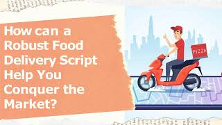 Robust Food Delivery App Script Help You Conquer the Market