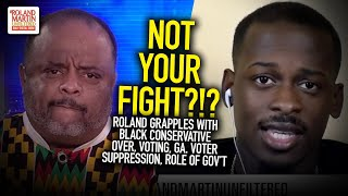 Not Your Fight?!? Roland Grapples With Black Conservative Over, Voting, Ga. Voter Suppression