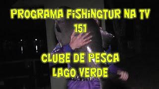 Programa Fishingtur na TV 151 - Clube de Pesca Lago Verde