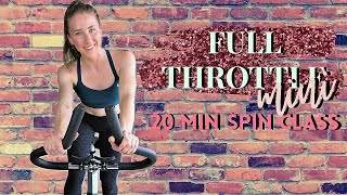 20 MINUTE SPIN CLASS: FULL THROTTLE MINI | INDOOR CYCLING WORKOUT
