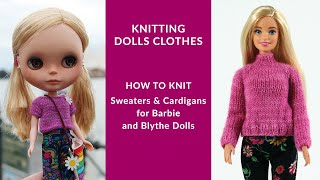Knitting Dolls Clothes: Sweaters & Cardigans for Barbie and Blythe dolls | Knitting for beginners