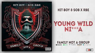 Hit Boy & SOB X RBE   Young Wild Ni***s (Family Not A Group)