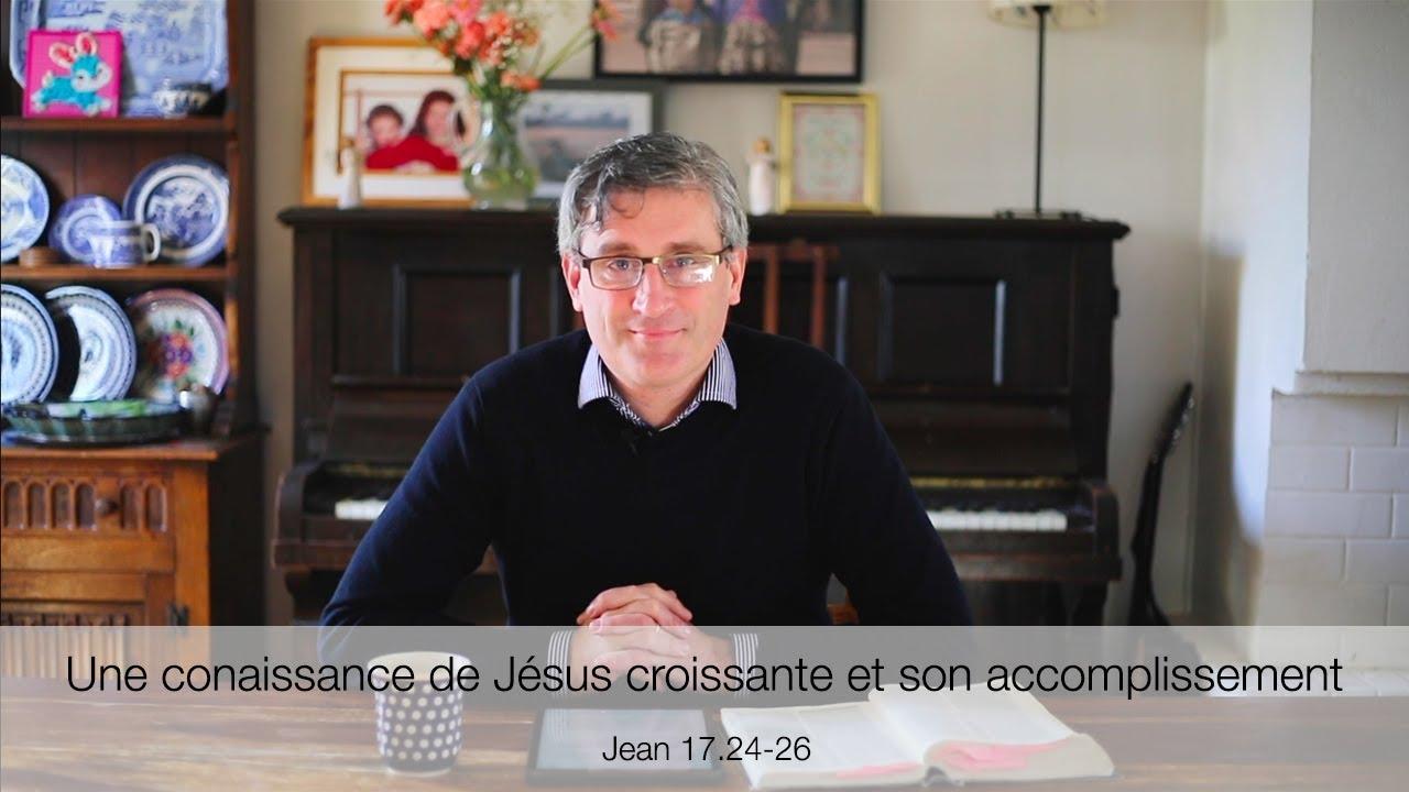 Une connaissance croissante et son accomplissement (Jn 17.24-26)