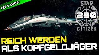 STAR CITIZEN 3.4 [Let's Show] #290 ⭐ REICH werden als KOPFGELDJÄGER   Gameplay Deutsch/German