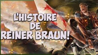 L'HISTOIRE  (PRESQUE ) COMPLÈTE DE REINER BRAUN !  SHINGEKI NO KYOJIN.